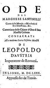 Ode del marghese []] Santinelli conte della Metola, e marchese di San Sebastiano, &c. ..
