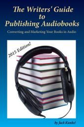 The Writers' Guide to Publishing Audiobooks: Convert and Market Your book in Audio