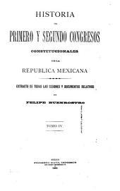 Historia del primero y segundo congresos constitucionales de la Republica Mexicana ...: Extracto de todas las sesiones y documentos relativos, Volumen 4