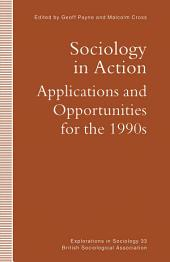 Sociology in Action: Applications and Opportunities for the 1990s
