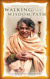 Walking the Wisdom Path: Lectures in the Jnana Marga