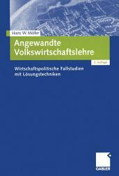 Angewandte Volkswirtschaftslehre: Wirtschaftspolitische Fallstudien mit Lösungstechniken, Ausgabe 2