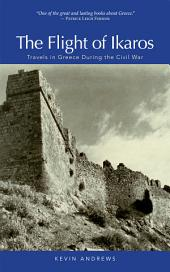 The Flight of Ikaros: Travels in Greece During a Civil War
