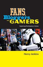 Fans, Bloggers, and Gamers: Exploring Participatory Culture