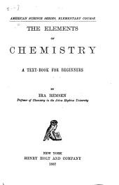 The Elements of Chemistry: A Text-book for Beginners