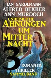 Sammelband 3 Romantic Thriller - Unheimliche Ahnungen um Mitternacht