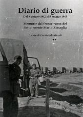 Diario di guerra. Dal 6 giugno 1942 al 5 maggio 1943. Memorie dal fronte russo del sottotenente Mario Zimaglia