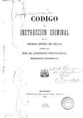 Código de instrucción criminal de la república oriental del Uruguay: promulagdo por el gobierno provisional por Decréto-ley de 31 de diciembre de 1878