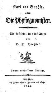 Karl und Sophie oder die Physiognomisten. Ein Lustspiel in fünf Akten. 2. verb. Aufl