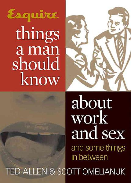 Download Esquire Things a Man Should Know about Work and Sex  and Some Things in Between  Book