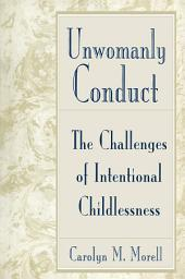 Unwomanly Conduct: The Challenges of Intentional Childlessness
