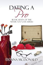 Dating A Pro (Contemporary Romance, Sports, Romantic Comedy, Humor): Book Seven of the Never Too Late Series