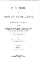 The Birds of North and Middle America: A Descriptive Catalogue of the Higher Groups, Genera, Species, and Subspecies of Birds Known to Occur in North America, from the Arctic Lands to the Isthmus of Panama, the West Indies and Other Islands of the Caribbean Sea, and the Galapagos Archipelago, Part 1