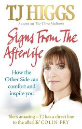 Signs From The Afterlife: How the Other Side can comfort and inspire you