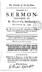 The Parable of the Dry Bones Interpreted in a Sermon: Preached at St. Olave's, Southwark, October 24, 1756. By William Romaine, ...