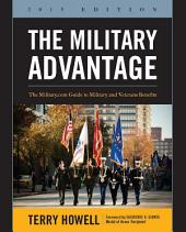 The Military Advantage, 2015: The Military.com Guide to Military and Veteran's Benefits