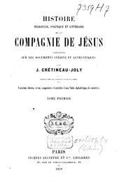 Histoire religieuse, politique et littéraire de la Compagnie de Jésus: composée sur les documents inédidts et authentiques, Volume1