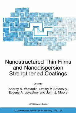 Nanostructured Thin Films and Nanodispersion Strengthened Coatings PDF