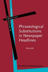 """Phraseological Substitutions in Newspaper Headlines: """"More than Meats the Eye"""""""