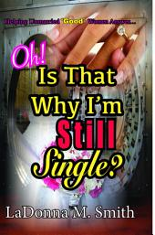 Oh! Is That Why I'm Still Single?