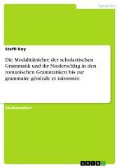 Die Modalitätslehre der scholastischen Grammatik und ihr Niederschlag in den romanischen Grammatiken bis zur grammaire générale et raisonnée