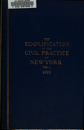 Report of the Board of Statutory Consolidation on the Simplification of the Civil Practice in the Courts of New York...: Volume 1