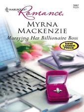 Marrying Her Billionaire Boss: A Billionaire Romance