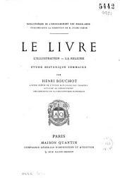 Le livre; l'illustration--la reliure: étude historique sommaire