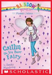 Magical Animal Fairies #7: Caitlin the Ice Bear Fairy