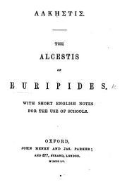 Ἀλκηστις. The Alcestis of Euripides. With short English notes for the use of schools