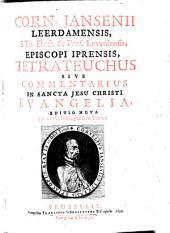 Corn. Jansenii Leerdamensis ... Tetrateuchus sive Commentarius in sancta Jesu Christi Evangelia