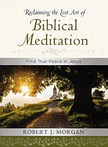 Reclaiming the Lost Art of Biblical Meditation Book