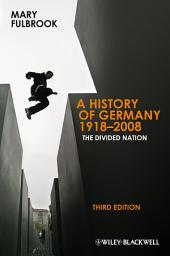A History of Germany 1918 - 2008: The Divided Nation, Edition 3