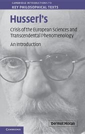 Husserl's Crisis of the European Sciences and Transcendental Phenomenology: An Introduction