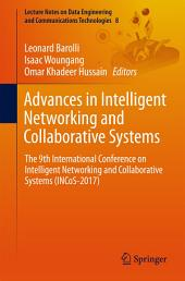 Advances in Intelligent Networking and Collaborative Systems: The 9th International Conference on Intelligent Networking and Collaborative Systems (INCoS-2017)