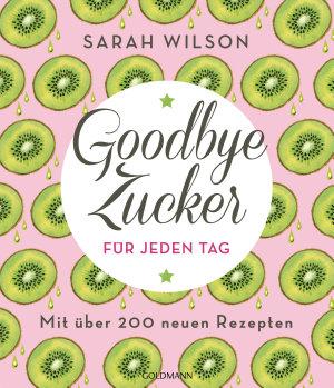 Goodbye Zucker f  r jeden Tag PDF