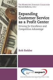Expanding CustomerService as a Profit Center: Striving for Excellenceand Competitive Advantage