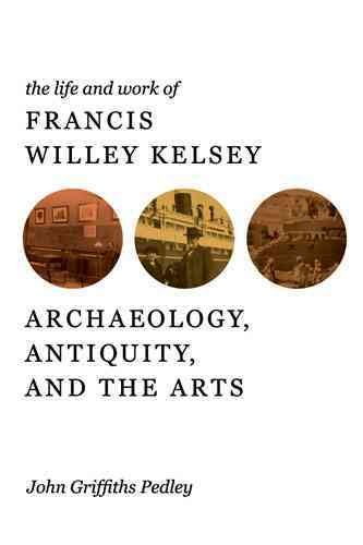 The Life and Work of Francis Willey Kelsey PDF