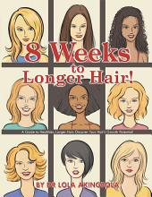8 Weeks to Longer Hair!: A Guide to Healthier, Longer Hair. Discover Your Hair?s Growth Potential!
