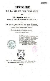 Histoire de la vie et des ouvrages de François Bacon: suivie de quelques-uns de ses écrits, Volume2