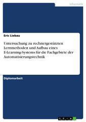 Untersuchung zu rechnergestützten Lernmethoden und Aufbau eines E-Learning-Systems für die Fachgebiete der Automatisierungstechnik