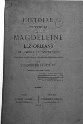 Histoire du prieuré de la Magdeleine lez-Orléans de l'ordre de Fontevraud: avec pièces justificatives et cinq planches gravées sur cuivre