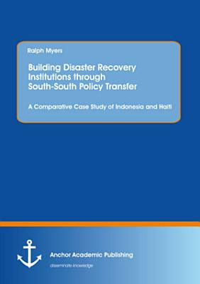 Building Disaster Recovery Institutions through South-South Policy Transfer: A Comparative Case Study of Indonesia and Haiti