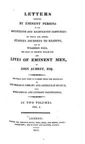 Letters Written by Eminent Persons in the Seventeenth and Eighteenth Centuries: to which are Added, Hearne's Journeys to Reading, and to Whaddon Hall, the Seat of Browne Willis, Esq., and Lives of Eminent Men, by John Aubrey, Esq: The Whole Now First Published from the Originals in the Bodleian Library and Ashmolean Museum, with Biographical and Literary Illustrations ...