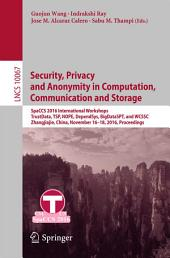 Security, Privacy and Anonymity in Computation, Communication and Storage: SpaCCS 2016 International Workshops, TrustData, TSP, NOPE, DependSys, BigDataSPT, and WCSSC, Zhangjiajie, China, November 16-18, 2016, Proceedings
