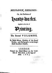 Moxon's Mechanick Exercises; Or The Doctrine of Handy-works Applied to the Art of Printing: A Literal Reprint in Two Volumes of the First Edition Published in the Year 1683, Volume 2