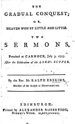 The Gradual Conquest  Or  Heaven Won by Little and Little  Two Sermons  on Deut  Vii  21   Preached     July 3  1727  Etc