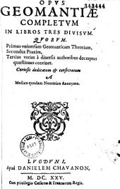 Opus geomantiae completum in libros tres divisum... a Medico quodam Neoterico Anonymo