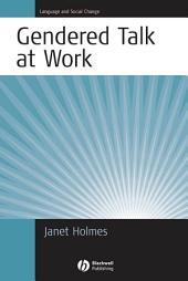 Gendered Talk at Work: Constructing Gender Identity Through Workplace Discourse
