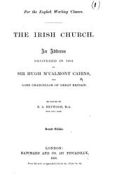 For the English Working Classes. The Irish Church ... Reissued by B. A. Heywood ... Second edition